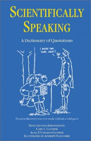 Scientifically speaking- a dictionary of quotations
